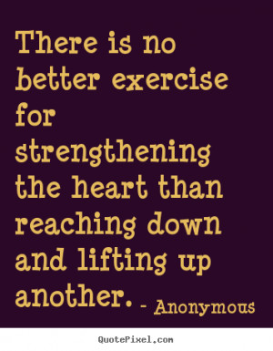 ... lifting up another anonymous more life quotes friendship quotes