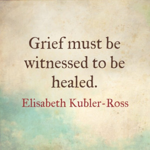 Kubler Ross Quotes, Grief Suppressant, Truths, Grief Relived Ov, Grief ...