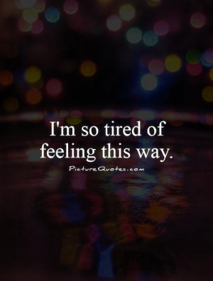 so tired of feeling this way Picture Quote #1