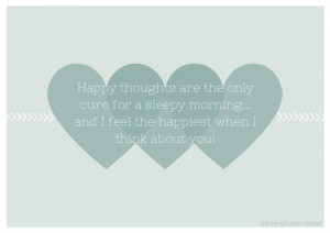 This message will give him reassurance that you are happy with him ...