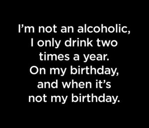 alcohol, alcohol birthday, birthday, drink, quote