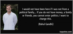 was not from a political family,... If you do not have money, a family ...