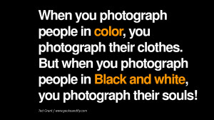Quotes about Photography by Famous Photographer When you photograph ...