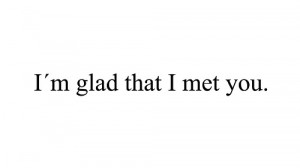 glad that I met you.