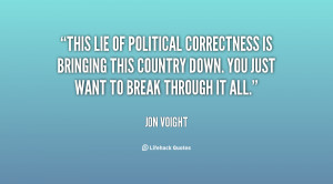 This lie of political correctness is bringing this country down. You ...