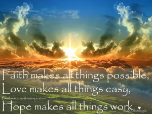 Faith makes all things possible.love makes all things easy,hope makes ...