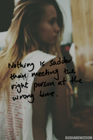 ... sadder than meeting the right person at the wrong time - #Love #Quote