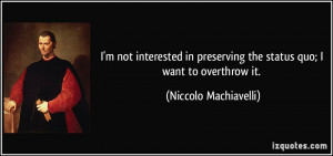 not interested in preserving the status quo; I want to overthrow ...