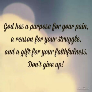 God has a purpose for your pain....