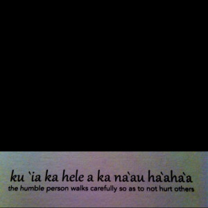 Hawaiian quote. Should read this everyday.Hawaiian Quotes, Favorite ...