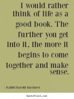 ... of life as a good book... Rabbi Harold Kushner inspirational sayings