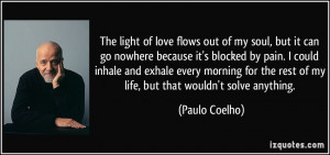 The light of love flows out of my soul, but it can go nowhere because ...