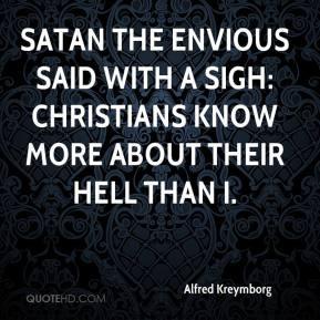 Alfred Kreymborg - Satan the envious said with a sigh: Christians know ...
