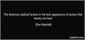 The American Judicial System is the best appearance of justice that ...
