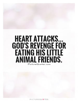 ... God's revenge for eating his little animal friends Picture Quote #1