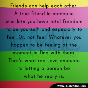 true-friend-is-someone-who-lets-you-have-total-freedom-to-be ...