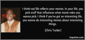 ... wanna do interesting movies about interesting things. - Chris Tucker