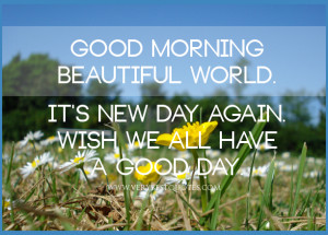 Beautiful world quotes, Good morning beautiful world. New day quotes ...
