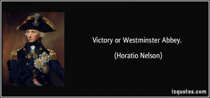 Victory or Westminster Abbey. - Horatio Nelson