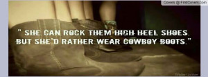She Can Rock Them High Heel Shoes But She Rather Wear Cowboy Boots