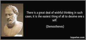 it is the easiest thing of all to deceive one s self Demosthenes