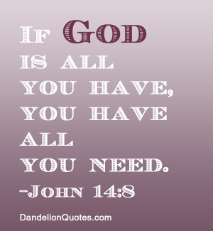 ... Quotes to Uplift Your Spirit - If God is all you have, you have all