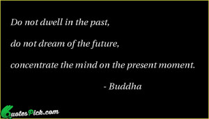 Do Not Dwell by buddha Picture Quotes