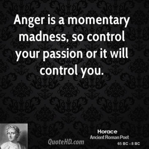 ... momentary madness, so control your passion or it will control you