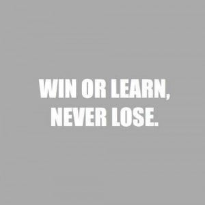 win or learn, never lose #quote