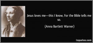 Jesus loves me—this I know, For the Bible tells me so. - Anna ...