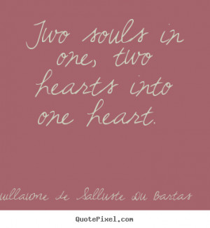 ... sayings about love - Two souls in one, two hearts into one heart