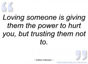 loving someone is giving them the power to author unknown