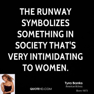 The runway symbolizes something in society that's very intimidating to ...