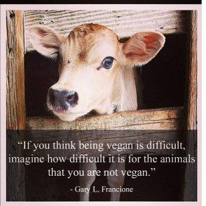 if you think being vegan is difficult