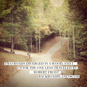 took the one less traveled by . . . . —Robert Frost, The Road ...