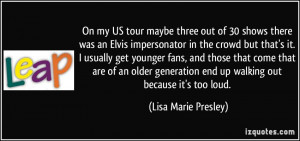 my US tour maybe three out of 30 shows there was an Elvis impersonator ...