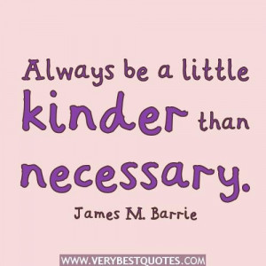 Always be a little kinder than necessary kindness quote