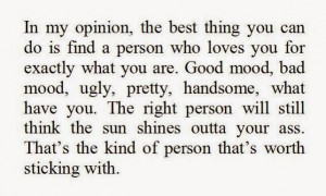 in my opinion the best thing you can do is find a person who loves you ...