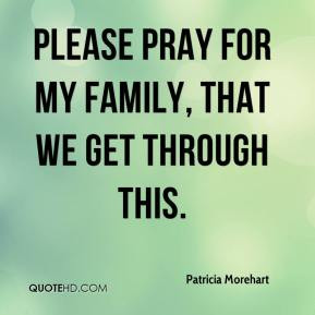 Patricia Morehart - Please pray for my family, that we get through ...