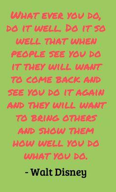 Famous Walt Disney Quote. It's like a good dance performance...people ...