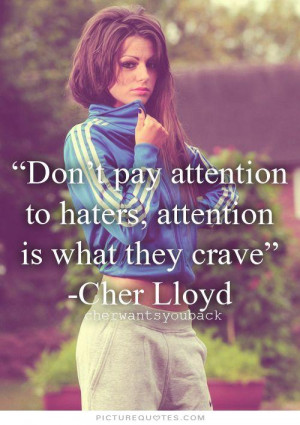 ... pay attention to haters, attention is what they crave Picture Quote #1