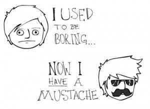 ... used to be boring… Now I have a Mustache»!!!image by Caio Slikta