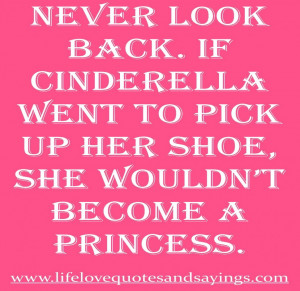 Of Cinderella Quotes About Love: Never Look Back If Cinderella ...