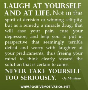 Motivational quotes - Laugh at yourself and at life. Not in the spirit ...