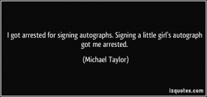 quote-i-got-arrested-for-signing-autographs-signing-a-little-girl-s ...