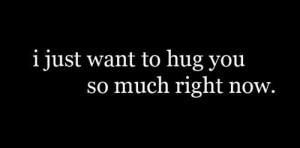 just want to hug you : Hug Quote