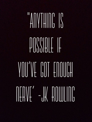 ... is possible if you ve got enough nerve j k rowling # quotes # writing