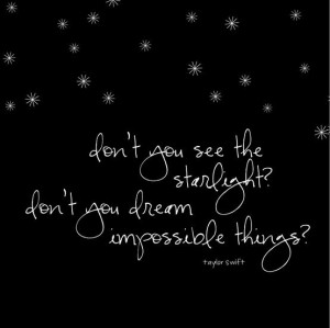... dream impossible things? | Taylor Swift Picture Quotes | Quoteswave