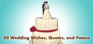 50 Wedding Wishes, Quotes and Poems