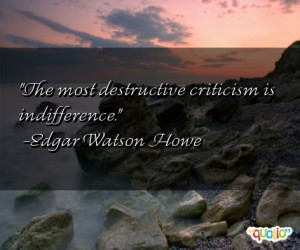 ... criticism is indifference.' as well as some of the following quotes